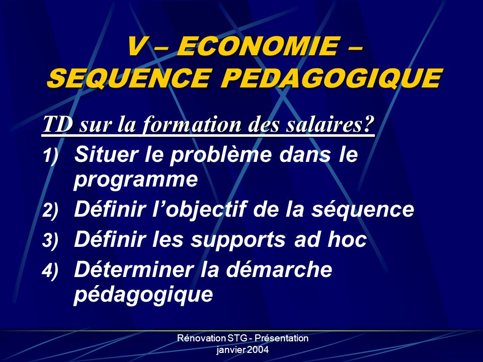 Rénovation STG - Présentation janvier 2004 V – ECONOMIE – SEQUENCE PEDAGOGIQUE TD sur la formation des salaires? 1) Situer le problème dans le program