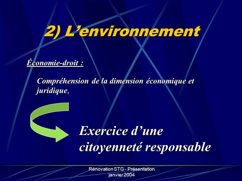 Rénovation STG - Présentation janvier 2004 2) Lenvironnement Économie-droit : Compréhension de la dimension économique et juridique Compréhension de l
