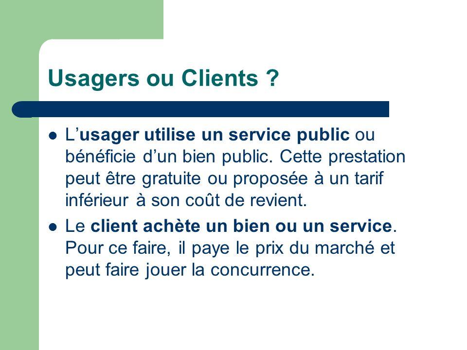 Usagers ou Clients ? Lusager utilise un service public ou bénéficie dun bien public. Cette prestation peut être gratuite ou proposée à un tarif inféri