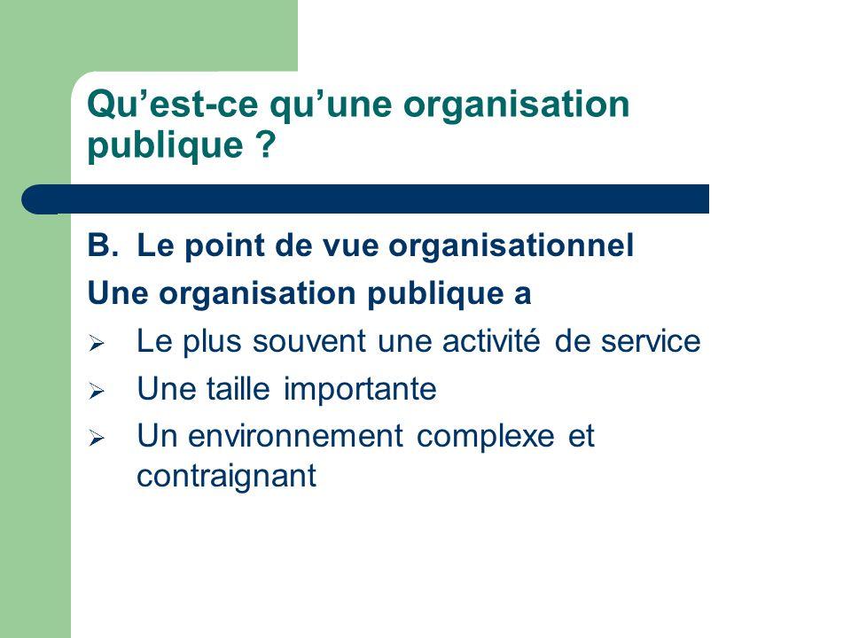 Quest-ce quune organisation publique ? B.Le point de vue organisationnel Une organisation publique a Le plus souvent une activité de service Une taill