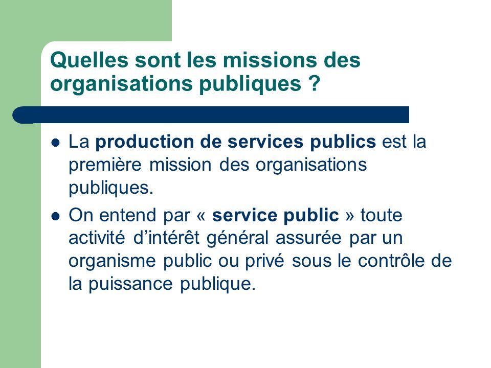 Quelles sont les missions des organisations publiques ? La production de services publics est la première mission des organisations publiques. On ente