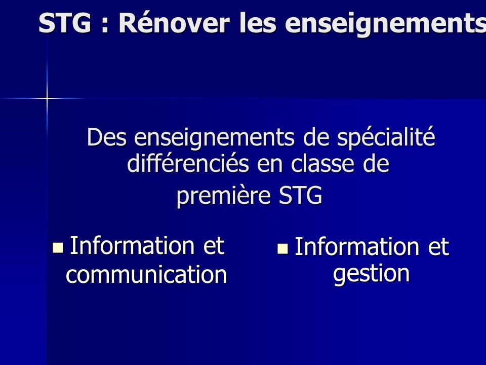 STG : Rénover les enseignements Information et communication Information et communication Information et gestion Information et gestion Des enseignements de spécialité différenciés en classe de Des enseignements de spécialité différenciés en classe de première STG