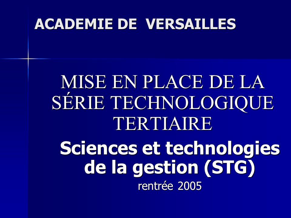 ACADEMIE DE VERSAILLES MISE EN PLACE DE LA SÉRIE TECHNOLOGIQUE TERTIAIRE Sciences et technologies de la gestion (STG) rentrée 2005