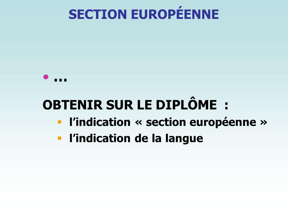 … OBTENIR SUR LE DIPLÔME : lindication « section européenne » lindication de la langue SECTION EUROPÉENNE