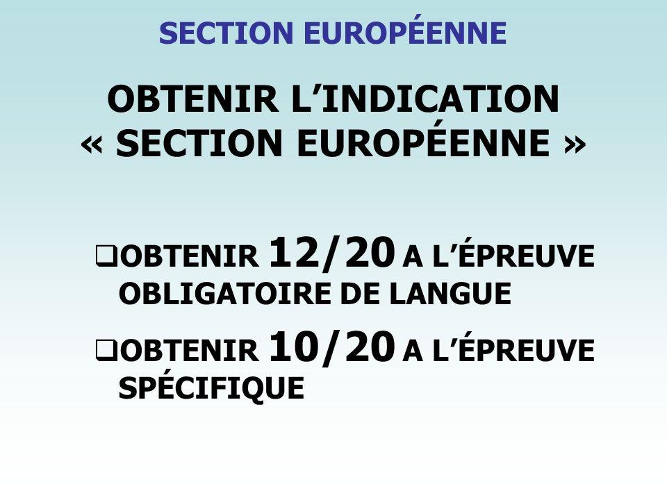 OBTENIR LINDICATION « SECTION EUROPÉENNE » OBTENIR 12/20 A LÉPREUVE OBLIGATOIRE DE LANGUE OBTENIR 10/20 A LÉPREUVE SPÉCIFIQUE SECTION EUROPÉENNE