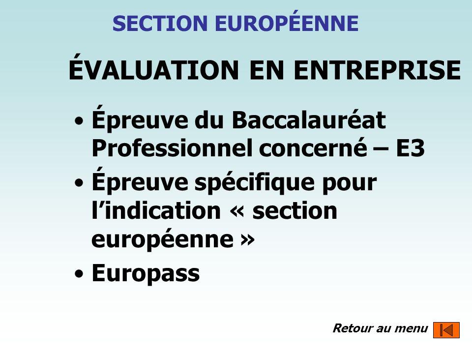 ÉVALUATION EN ENTREPRISE Épreuve du Baccalauréat Professionnel concerné – E3 Épreuve spécifique pour lindication « section européenne » Europass SECTI