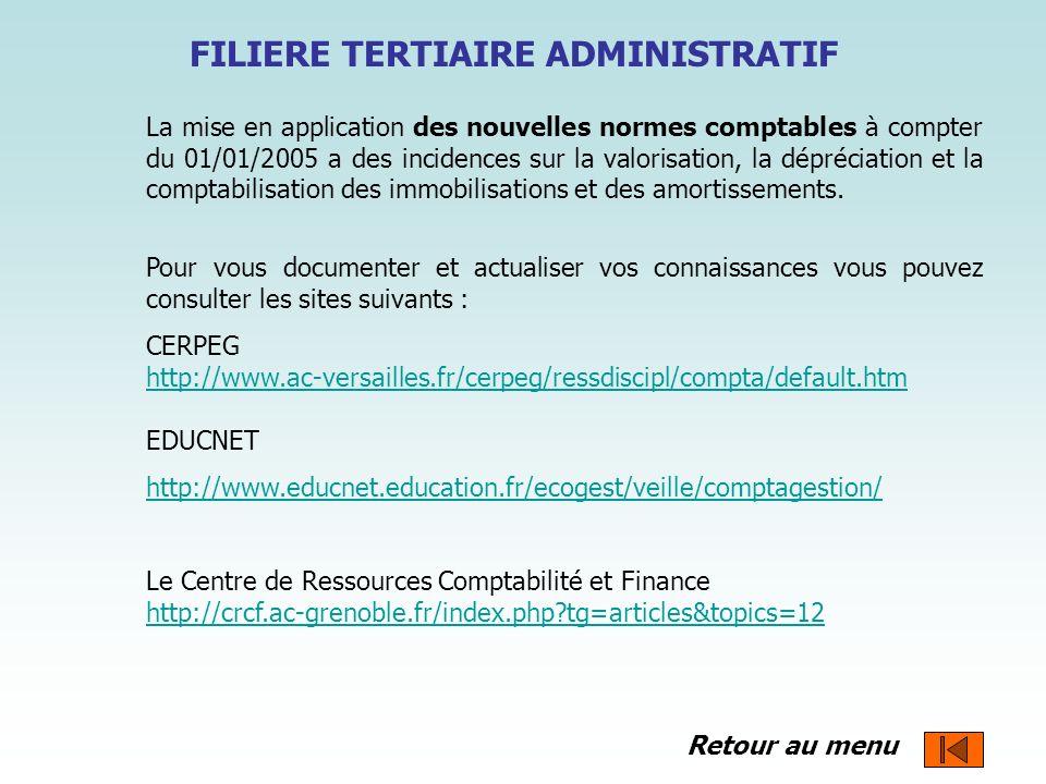 FILIERE TERTIAIRE ADMINISTRATIF La mise en application des nouvelles normes comptables à compter du 01/01/2005 a des incidences sur la valorisation, l
