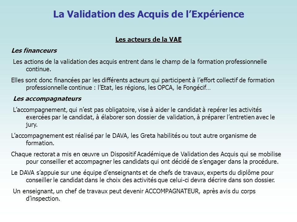 La Validation des Acquis de lExpérience Les acteurs de la VAE Les financeurs Les actions de la validation des acquis entrent dans le champ de la forma