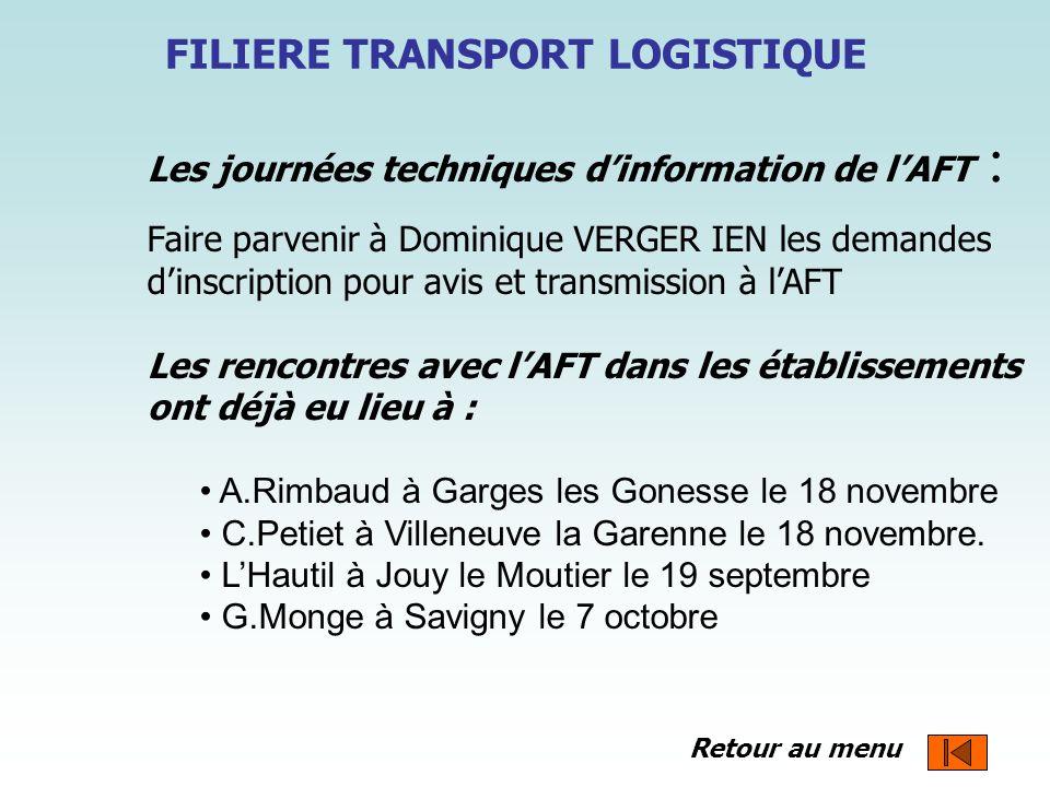 FILIERE TRANSPORT LOGISTIQUE Les journées techniques dinformation de lAFT : Faire parvenir à Dominique VERGER IEN les demandes dinscription pour avis