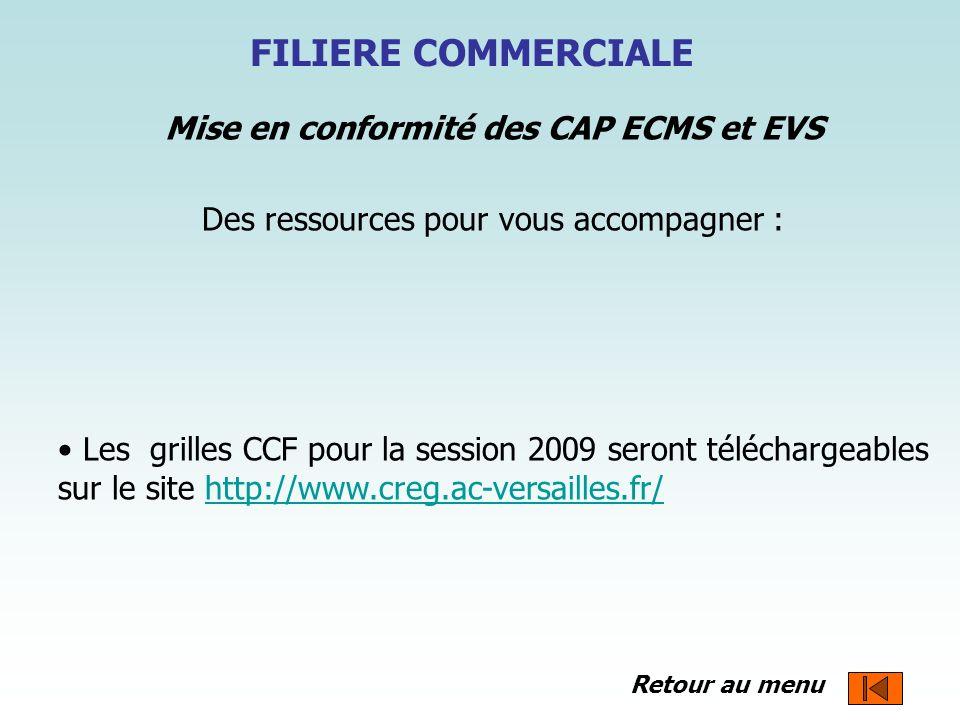 FILIERE COMMERCIALE Mise en conformité des CAP ECMS et EVS Des ressources pour vous accompagner : Les grilles CCF pour la session 2009 seront téléchar