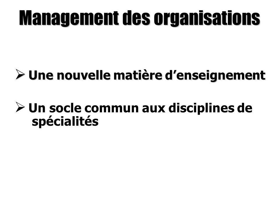 Management des organisations Une nouvelle matière denseignement Une nouvelle matière denseignement Un socle commun aux disciplines de spécialités