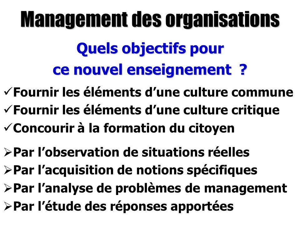 Management des organisations Quels objectifs pour ce nouvel enseignement ? Fournir les éléments dune culture commune Fournir les éléments dune culture