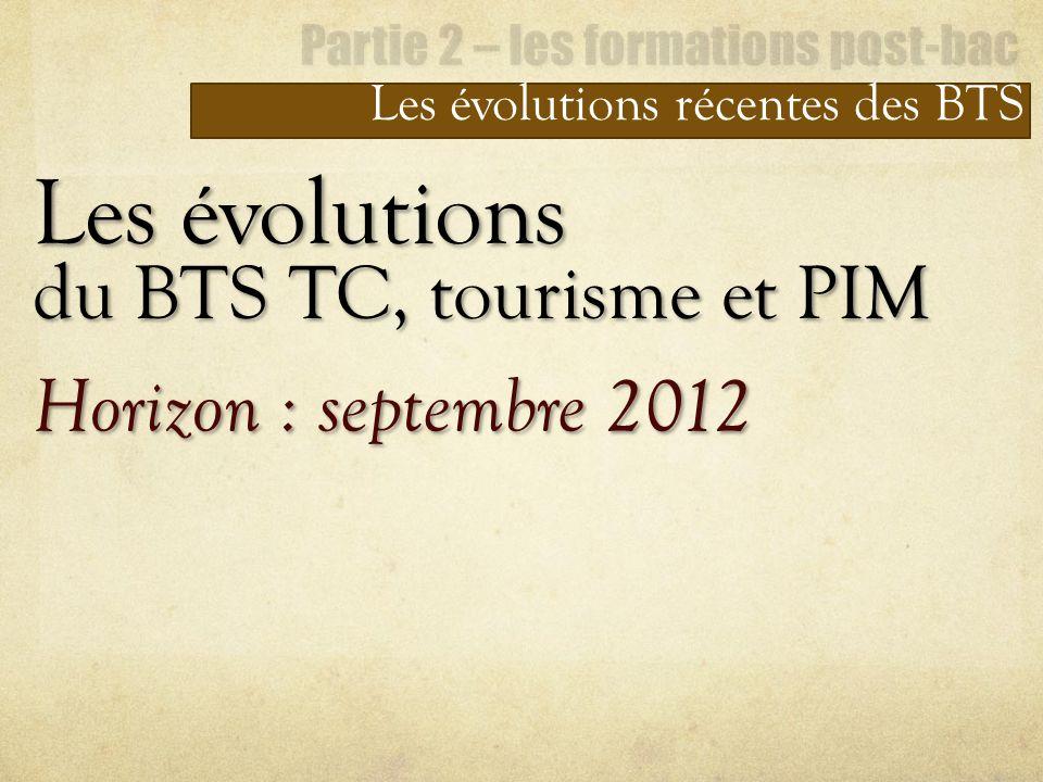 Les évolutions récentes des BTS Les évolutions du BTS TC, tourisme et PIM Horizon : septembre 2012