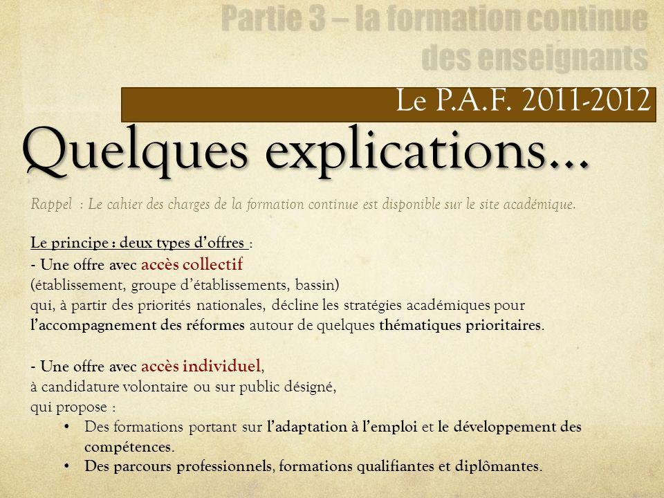 Le P.A.F. 2011-2012 Quelques explications… Rappel : Le cahier des charges de la formation continue est disponible sur le site académique. Le principe