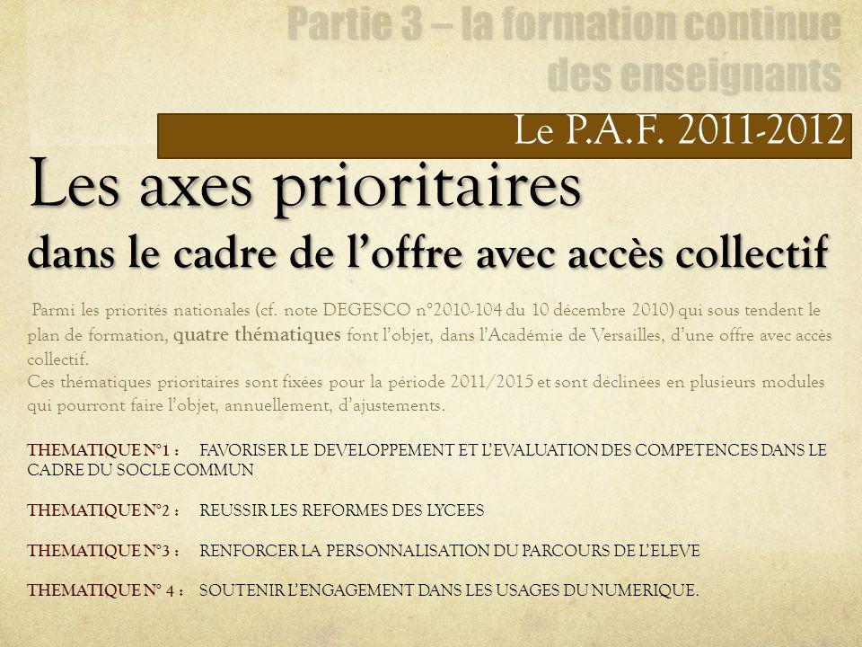 Le P.A.F. 2011-2012 Les axes prioritaires dans le cadre de loffre avec accès collectif Parmi les priorités nationales (cf. note DEGESCO n°2010-104 du