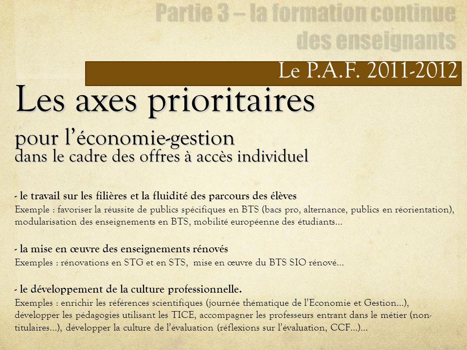 Le P.A.F. 2011-2012 Les axes prioritaires pour léconomie-gestion dans le cadre des offres à accès individuel - le travail sur les filières et la fluid