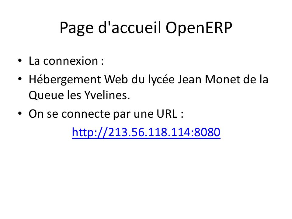 Page d'accueil OpenERP La connexion : Hébergement Web du lycée Jean Monet de la Queue les Yvelines. On se connecte par une URL : http://213.56.118.114
