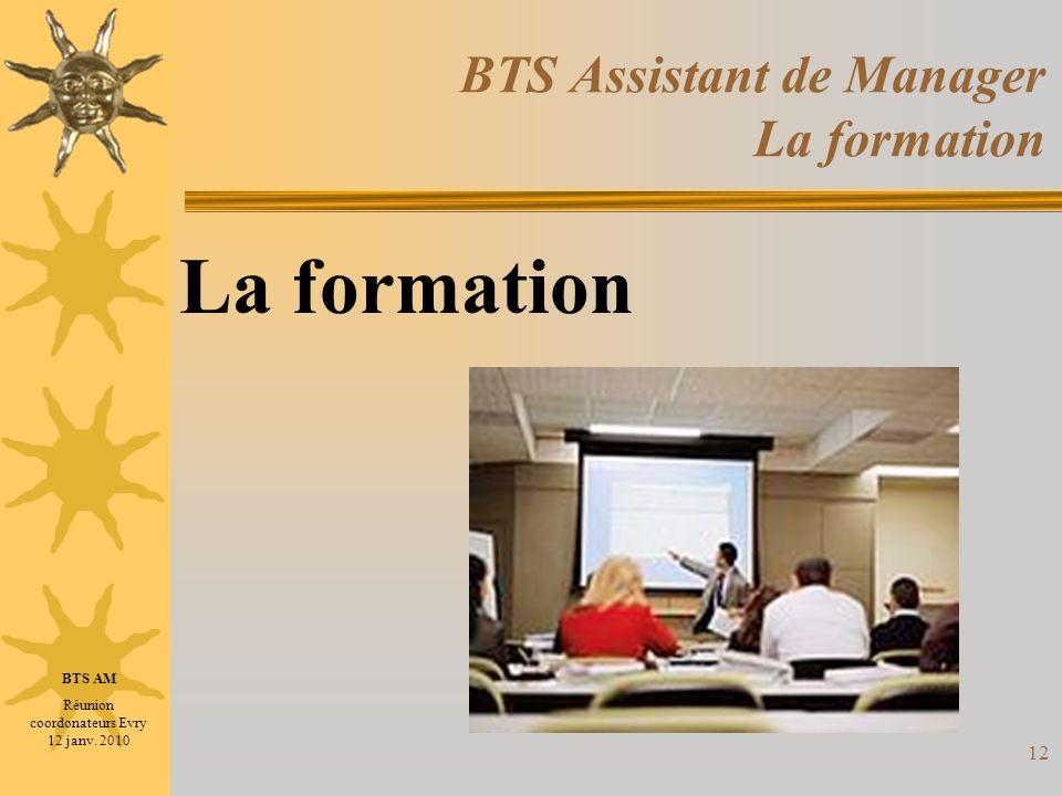 12 BTS Assistant de Manager La formation La formation BTS AM Réunion coordonateurs Evry 12 janv. 2010