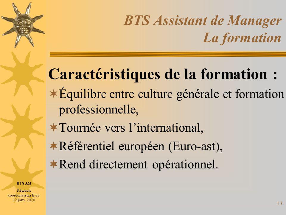 13 BTS Assistant de Manager La formation Caractéristiques de la formation : Équilibre entre culture générale et formation professionnelle, Tournée ver