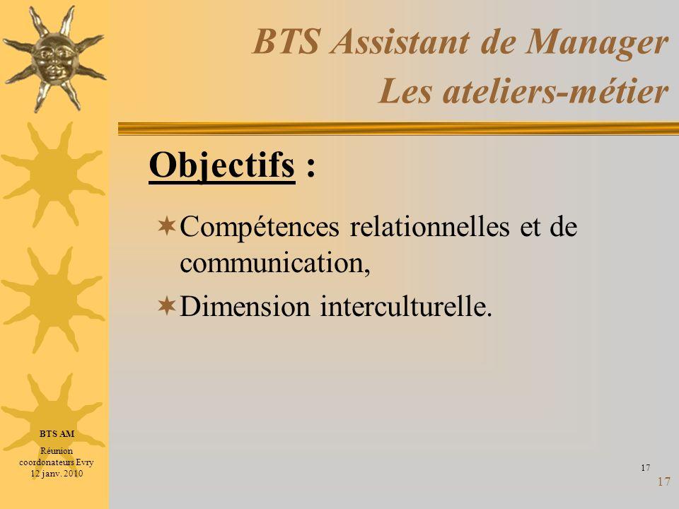17 BTS Assistant de Manager Les ateliers-métier Compétences relationnelles et de communication, Dimension interculturelle. 17 Objectifs : BTS AM Réuni