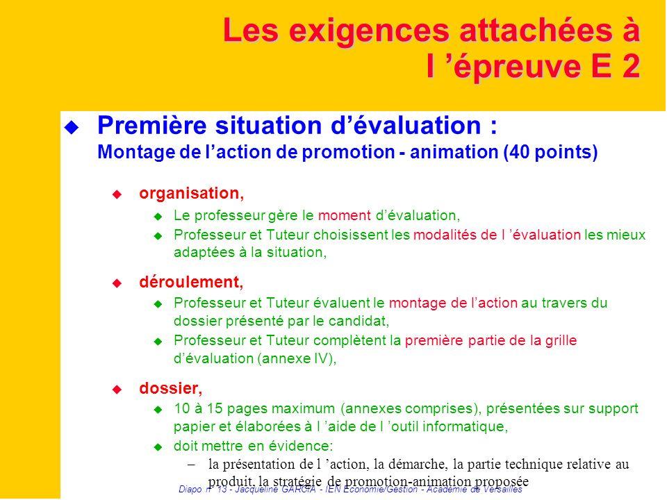 Diapo n° 13 - Jacqueline GARCIA - IEN Economie/Gestion - Académie de Versailles Les exigences attachées à l épreuve E 2 Première situation dévaluation
