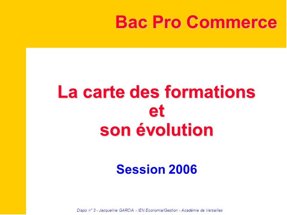Diapo n° 3 - Jacqueline GARCIA - IEN Economie/Gestion - Académie de Versailles La carte des formations et son évolution La carte des formations et son