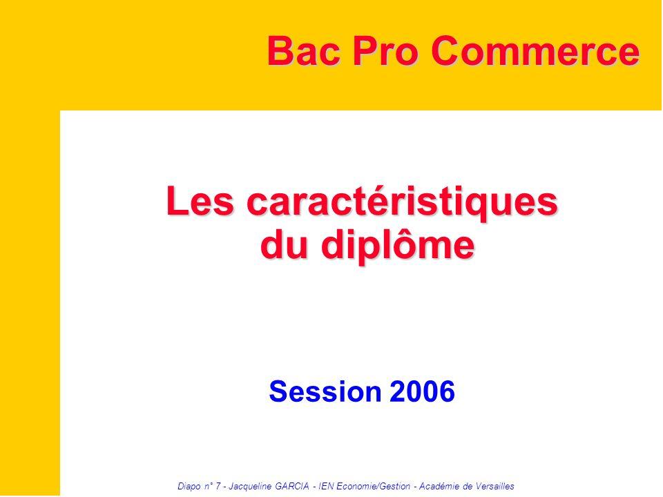 Diapo n° 7 - Jacqueline GARCIA - IEN Economie/Gestion - Académie de Versailles Les caractéristiques du diplôme Les caractéristiques du diplôme Session