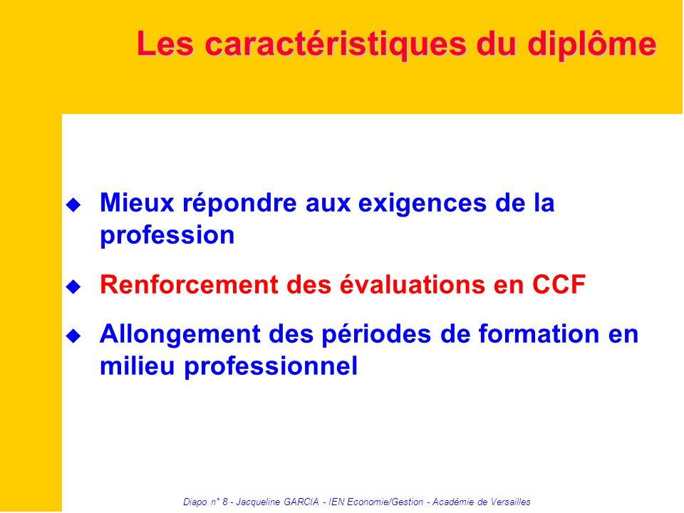Diapo n° 8 - Jacqueline GARCIA - IEN Economie/Gestion - Académie de Versailles Les caractéristiques du diplôme Mieux répondre aux exigences de la prof