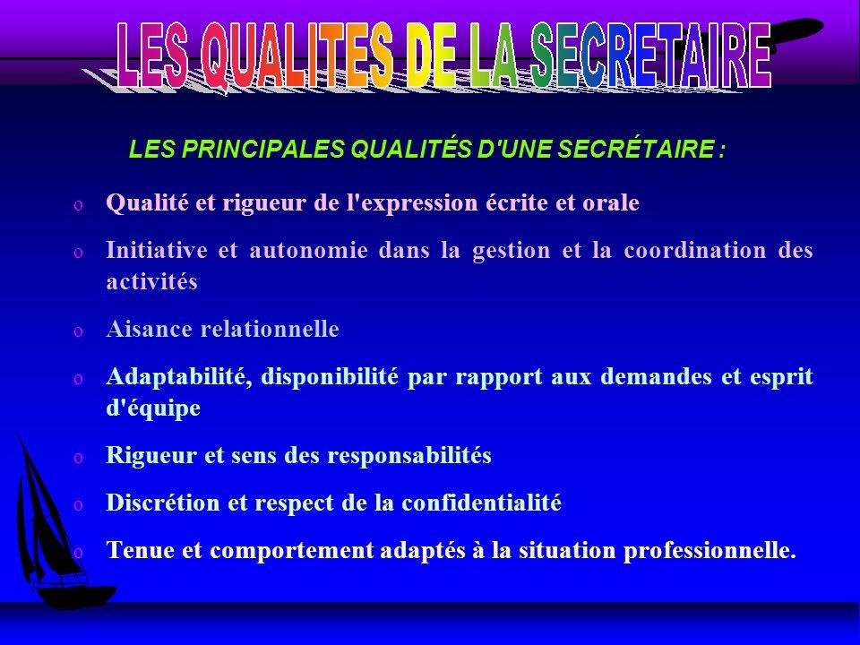 LES PRINCIPALES QUALITÉS D'UNE SECRÉTAIRE : o Qualité et rigueur de l'expression écrite et orale o Initiative et autonomie dans la gestion et la coord