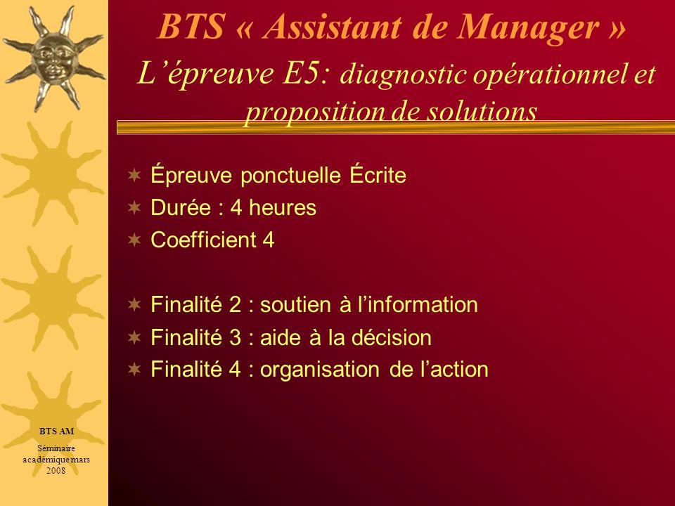 BTS « Assistant de Manager » Lépreuve E5: diagnostic opérationnel et proposition de solutions Épreuve ponctuelle Écrite Durée : 4 heures Coefficient 4