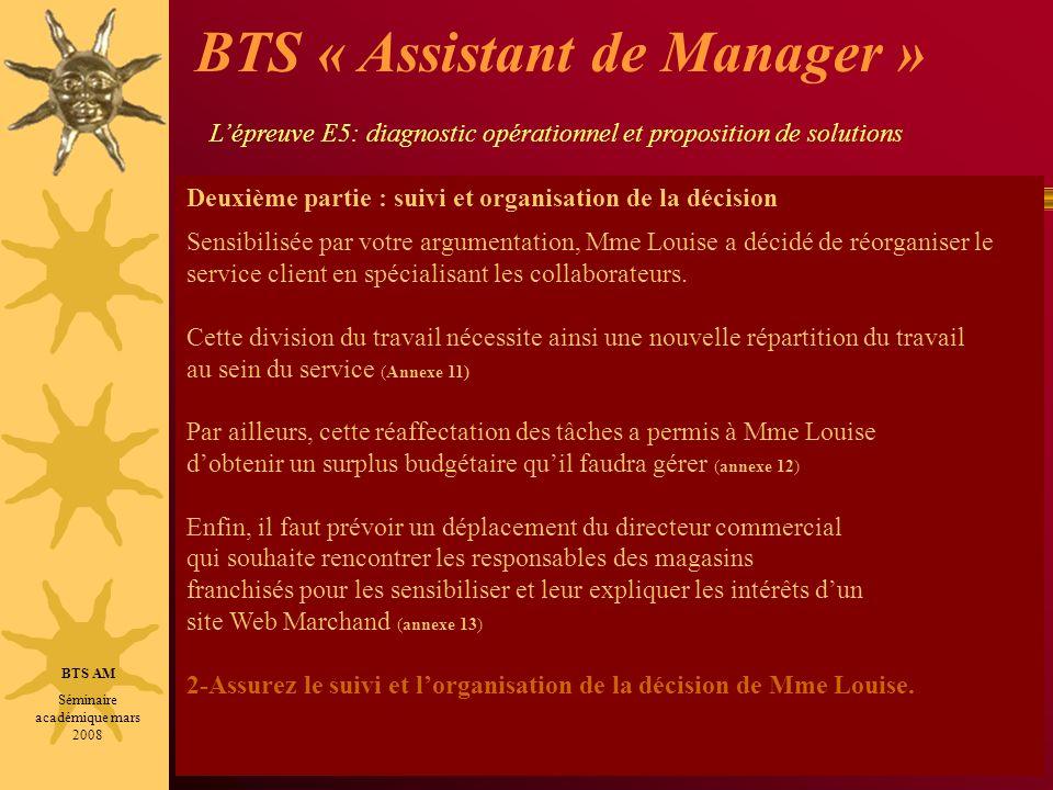 BTS AM Séminaire académique mars 2008 Deuxième partie : suivi et organisation de la décision Sensibilisée par votre argumentation, Mme Louise a décidé