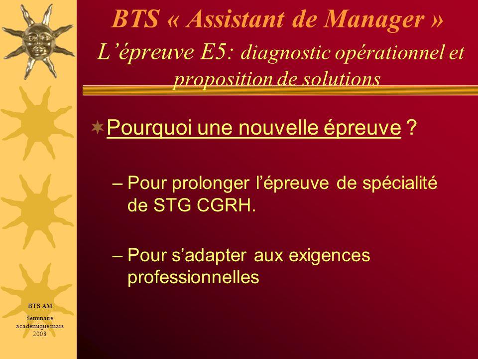BTS « Assistant de Manager » Lépreuve E5: diagnostic opérationnel et proposition de solutions Pourquoi une nouvelle épreuve ? –Pour prolonger lépreuve