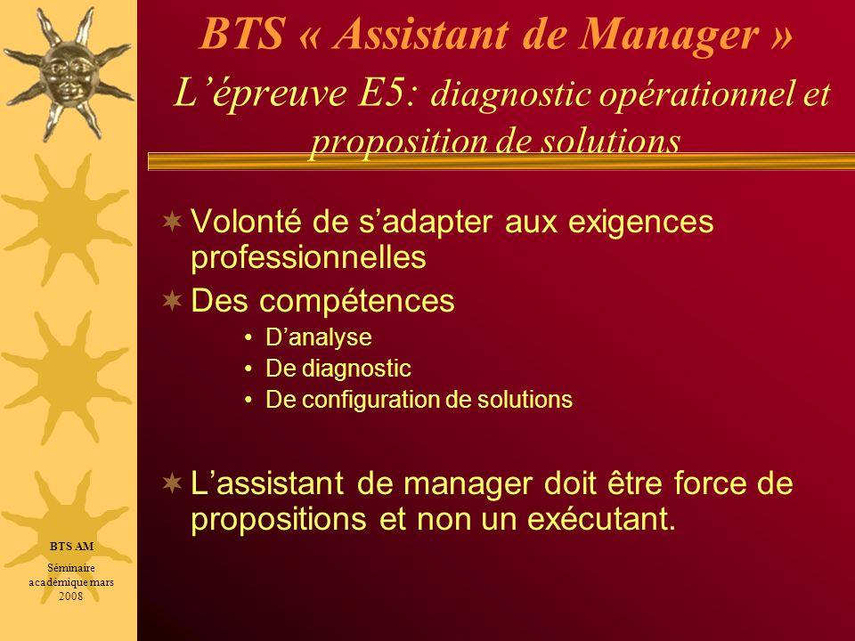 BTS « Assistant de Manager » Lépreuve E5: diagnostic opérationnel et proposition de solutions Volonté de sadapter aux exigences professionnelles Des c