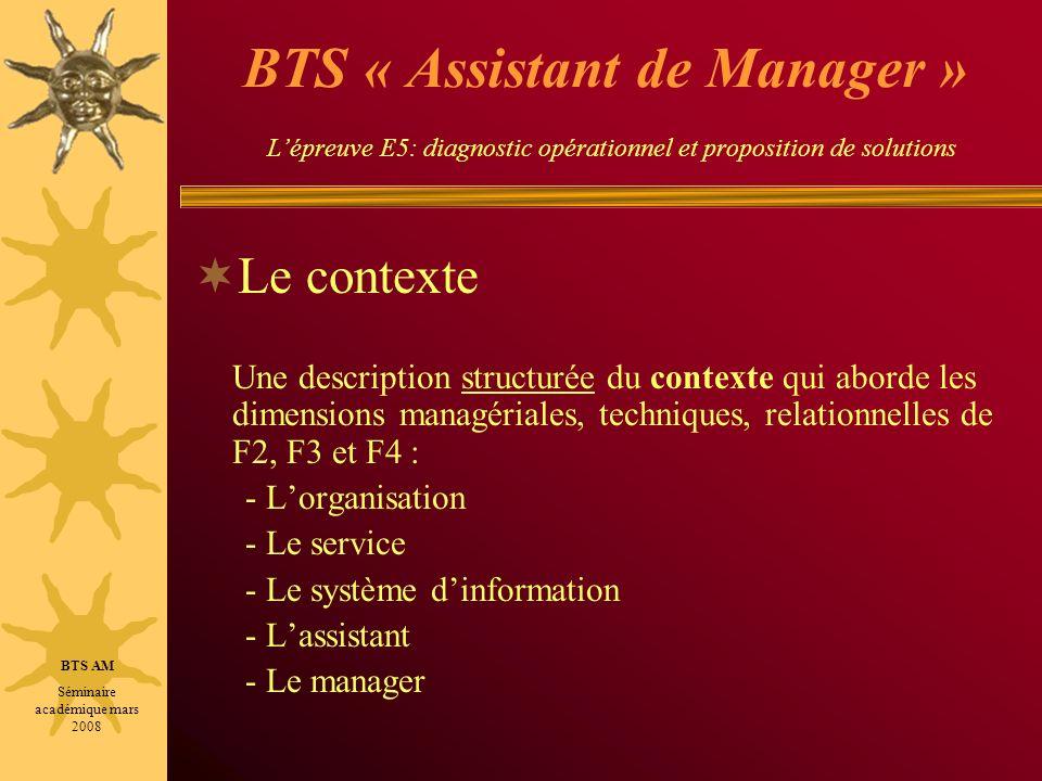 BTS « Assistant de Manager » Lépreuve E5: diagnostic opérationnel et proposition de solutions Le contexte Une description structurée du contexte qui a