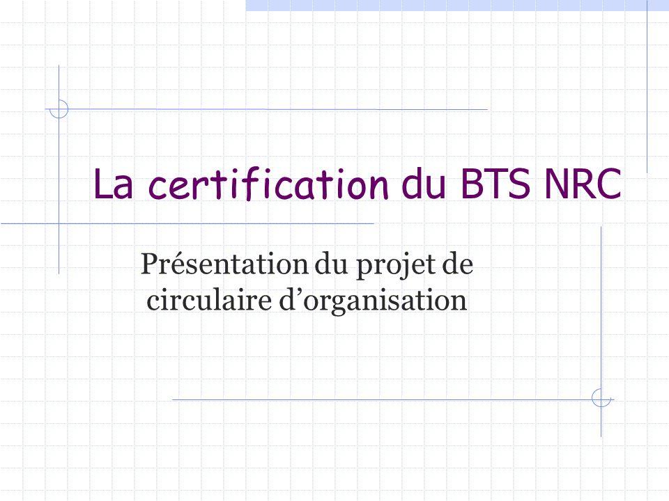 La certification du BTS NRC Présentation du projet de circulaire dorganisation