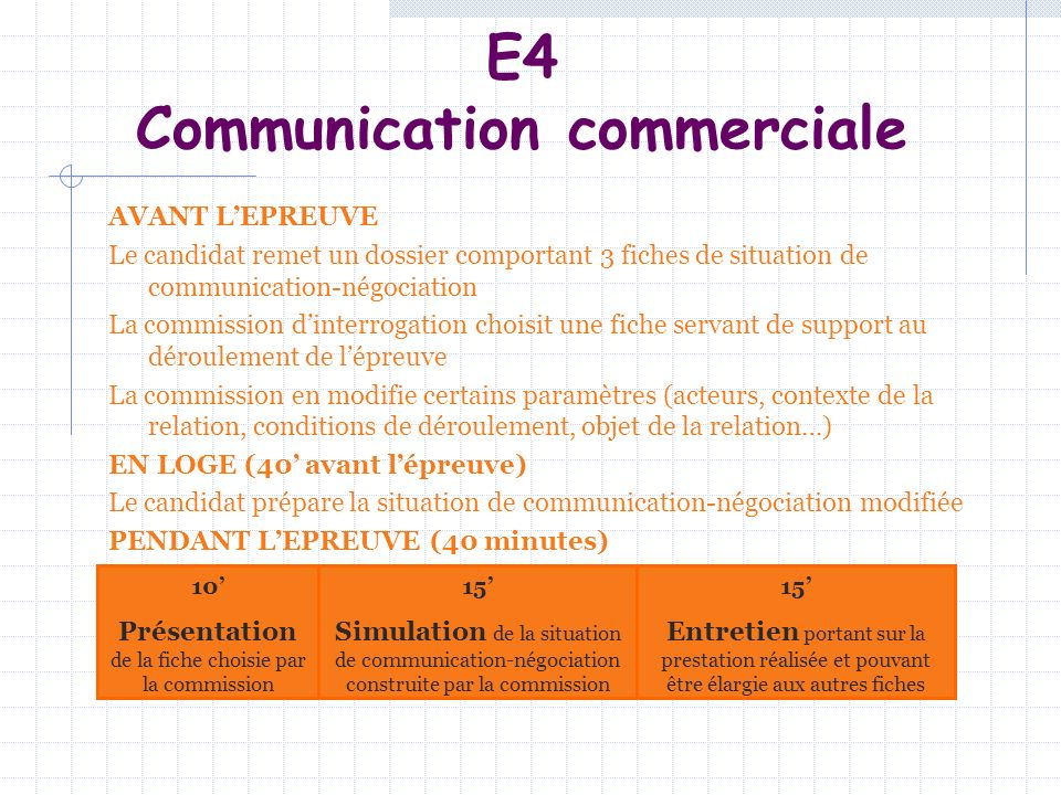 E4 Communication commerciale AVANT LEPREUVE Le candidat remet un dossier comportant 3 fiches de situation de communication-négociation La commission d