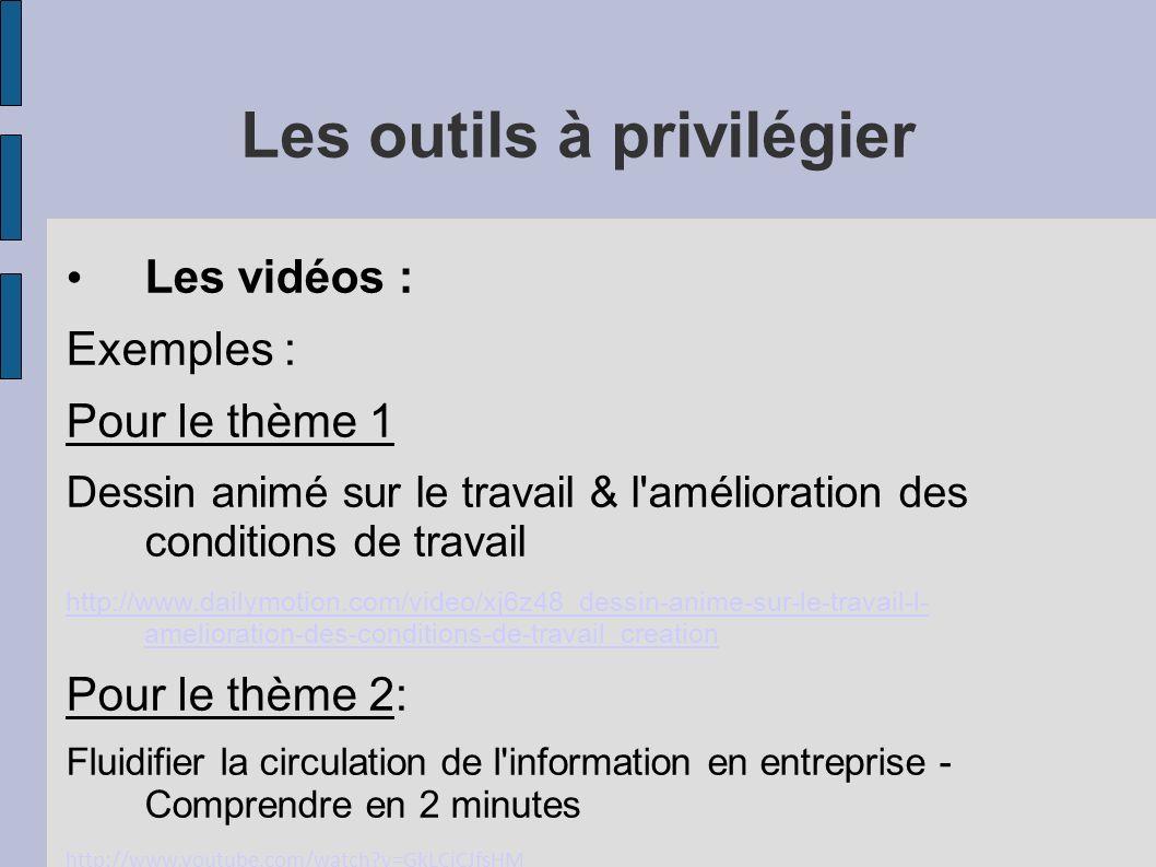Les outils à privilégier Les vidéos : Exemples : Pour le thème 1 Dessin animé sur le travail & l'amélioration des conditions de travail http://www.dai