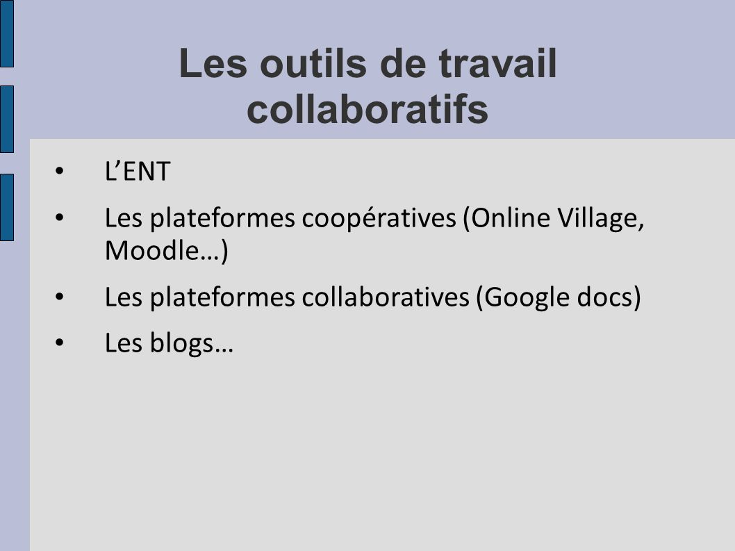 Les outils de travail collaboratifs LENT Les plateformes coopératives (Online Village, Moodle…) Les plateformes collaboratives (Google docs) Les blogs