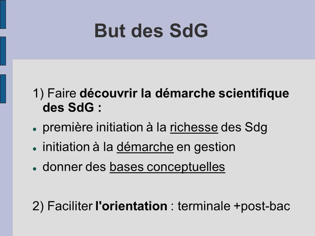 But des SdG 1) Faire découvrir la démarche scientifique des SdG : première initiation à la richesse des Sdg initiation à la démarche en gestion donner