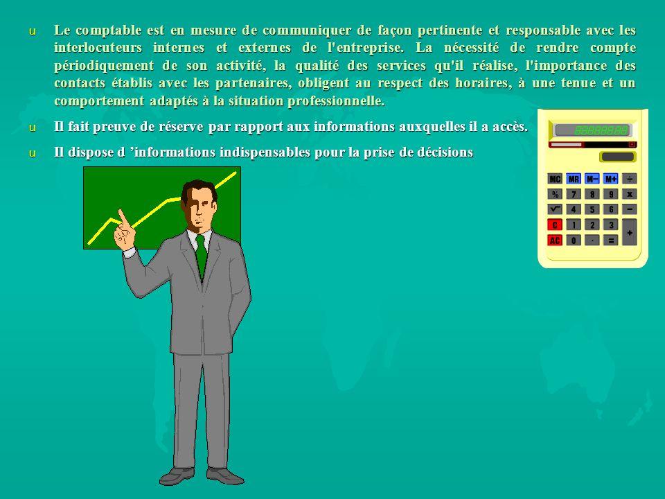 u Le comptable est en mesure de communiquer de façon pertinente et responsable avec les interlocuteurs internes et externes de l'entreprise. La nécess