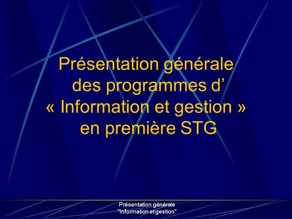 Présentation générale Information et gestion Spécialité « Communication» Information et gestion 3 + (2) = 5 heures « élèves » Information et gestion 2 + (1) = 3 heures « élèves » Spécialité « Gestion» Lenseignement dinformation et gestion en première STG