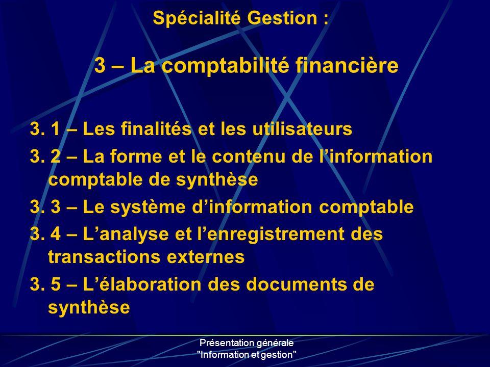 Présentation générale Information et gestion 3. 1 – Les finalités et les utilisateurs 3.