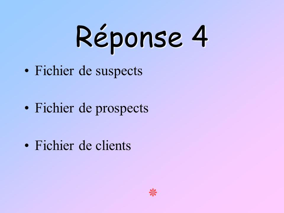 Réponse 4 Fichier de suspects Fichier de prospects Fichier de clients ٭