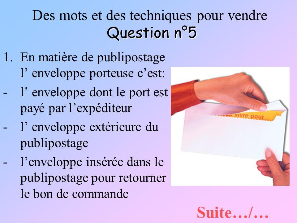 Question n°5 Des mots et des techniques pour vendre Question n°5 1.En matière de publipostage l enveloppe porteuse cest: -l enveloppe dont le port est