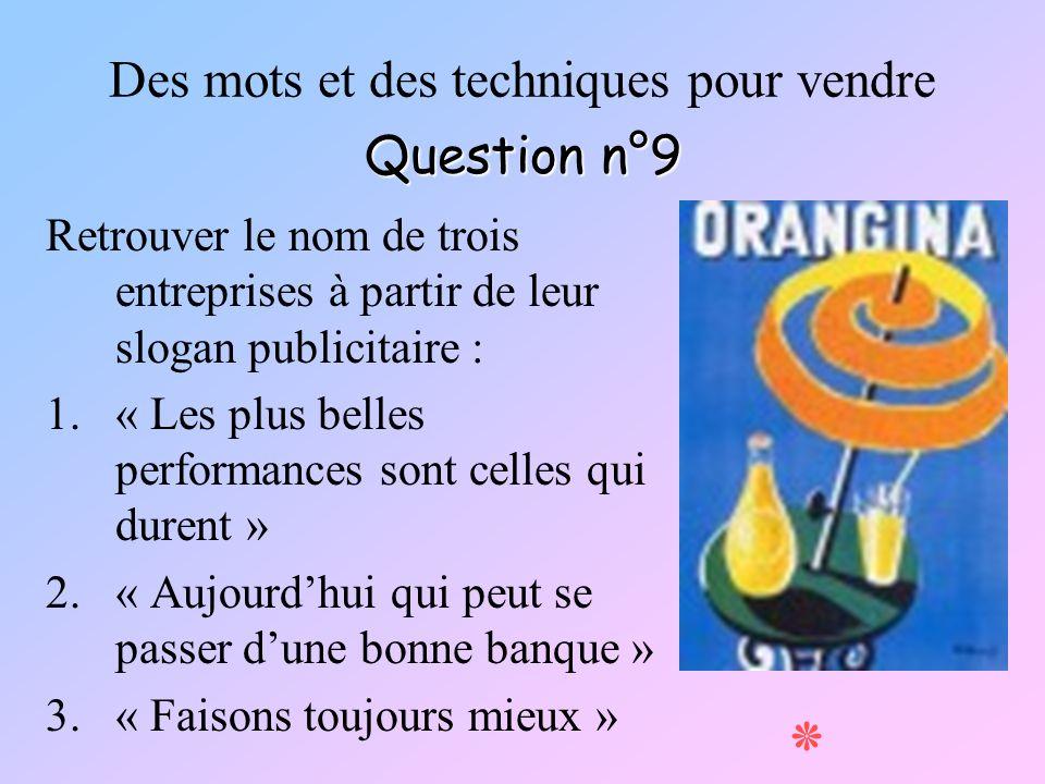 Question n°9 Des mots et des techniques pour vendre Question n°9 Retrouver le nom de trois entreprises à partir de leur slogan publicitaire : 1.« Les