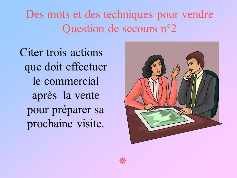 Des mots et des techniques pour vendre Question de secours n°2 Citer trois actions que doit effectuer le commercial après la vente pour préparer sa pr
