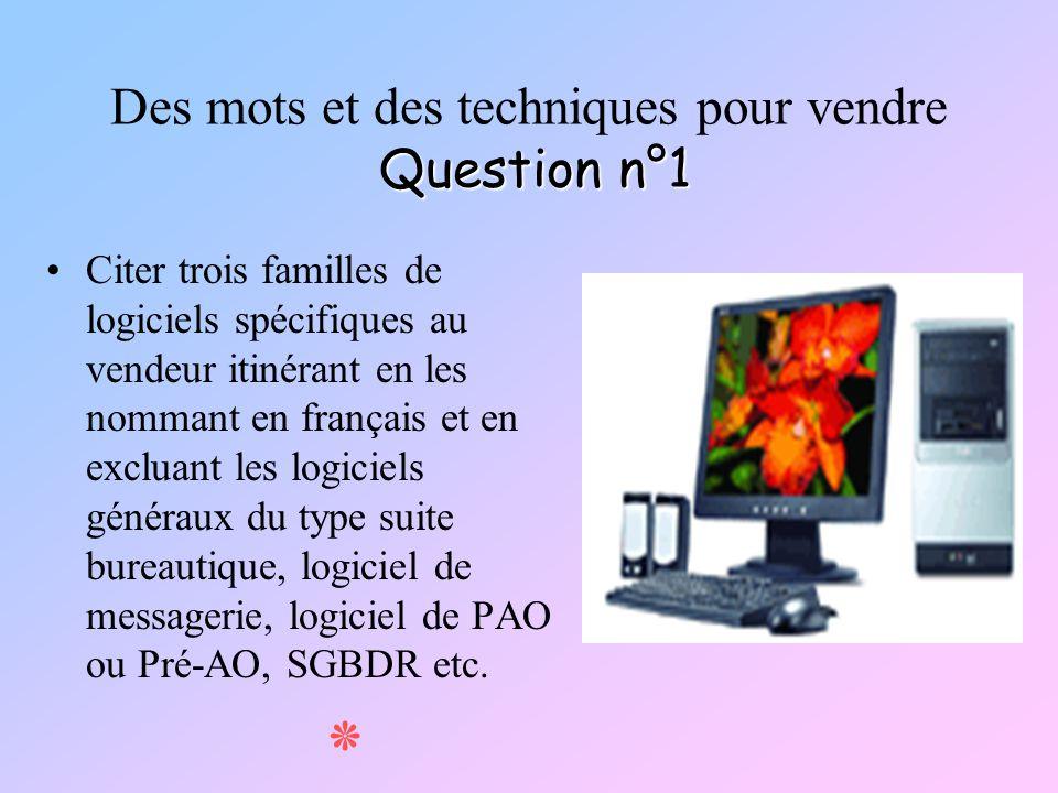 Question n°1 Des mots et des techniques pour vendre Question n°1 Citer trois familles de logiciels spécifiques au vendeur itinérant en les nommant en