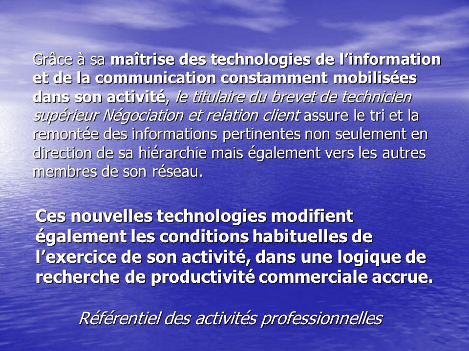 Grâce à sa maîtrise des technologies de linformation et de la communication constamment mobilisées dans son activité, le titulaire du brevet de techni