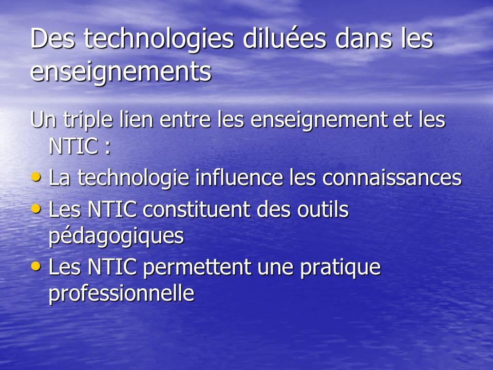 Des technologies diluées dans les enseignements Un triple lien entre les enseignement et les NTIC : La technologie influence les connaissances La tech