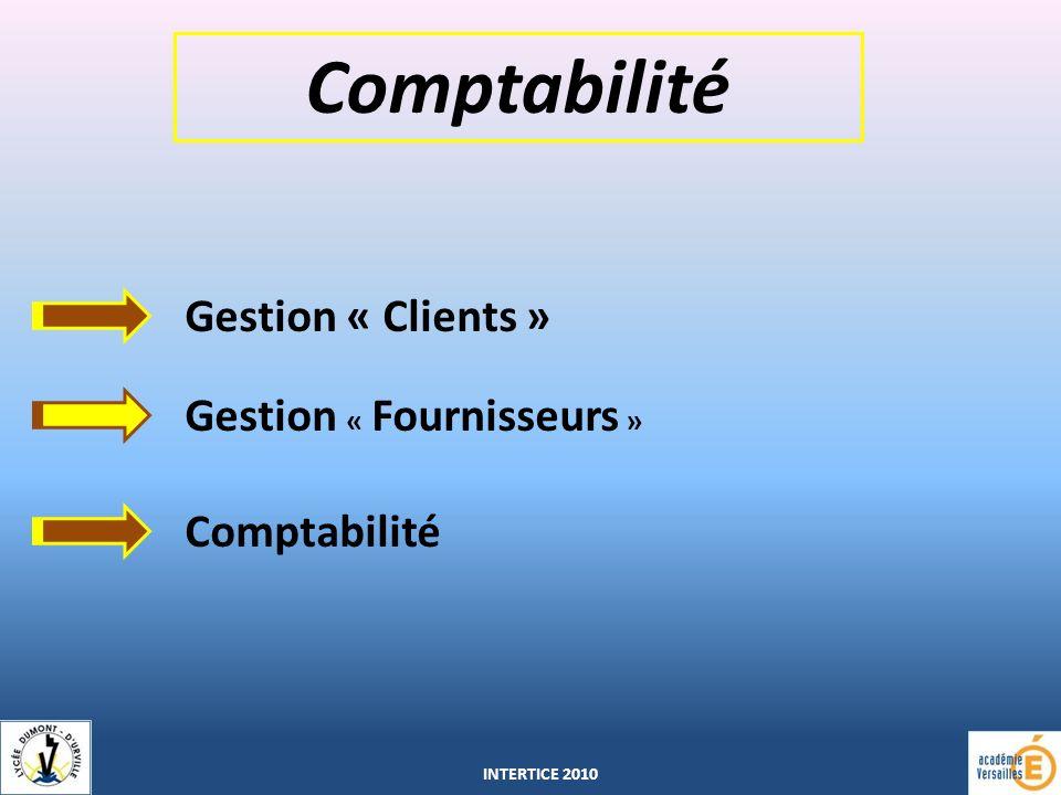 Comptabilité Gestion « Clients » Gestion « Fournisseurs » Comptabilité INTERTICE 2010